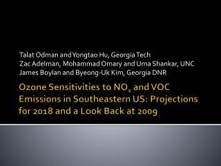 Talat Odman and  Yongtao  Hu, Georgia Tech Zac  Adelman, Mohammad  Omary  and Uma  Shankar, UNC