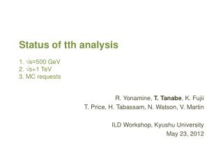 Status of  tth  analysis 1. √s=500  GeV 2.  √ s=1  TeV 3. MC requests