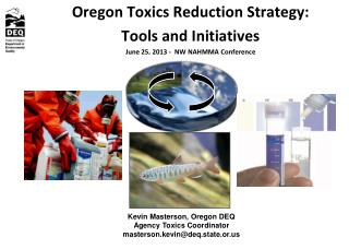 Oregon Toxics Reduction Strategy: Tools and Initiatives June  25,  2013 -  NW NAHMMA Conference