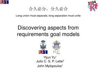 Yijun Yu 1 Julio C. S. P. Leite 2 John Mylopoulos 1