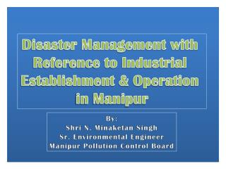 Disaster Management with  Reference to Industrial  Establishment  Operation  in Manipur