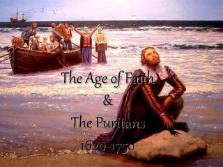 The Age of Faith   The Puritans 1620-1750