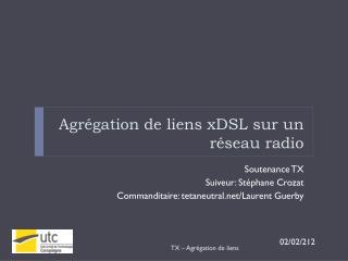 Agrégation de liens  xDSL  sur un réseau radio