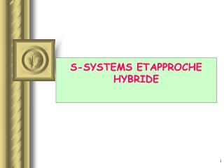 S-SYSTEMS ETAPPROCHE HYBRIDE