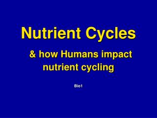 Nutrient Cycles & how Humans impact nutrient cycling