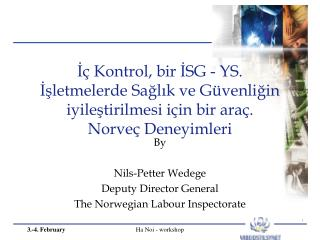 By Nils-Petter Wedege Deputy Director General The Norwegian Labour Inspectorate