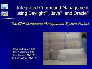 Integrated Compound Management using DaylightTM, JavaTM and Oracle   The GNF Compound Management System Project