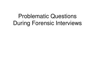Problematic Questions During Forensic Interviews