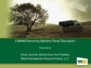 CIWMB Recycling Markets Panel Discussion Presented by Chuck Schmidt, Market Area Vice President