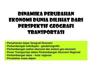 Dinamika Perubahan Ekonomi Dunia dilihat dari Perspektif Geografi Transportasi