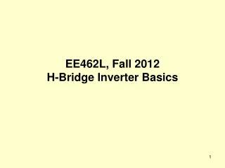 EE462L, Fall 2012 H-Bridge Inverter Basics