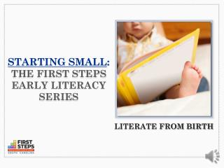 Starting Small : The First Steps Early Literacy Series