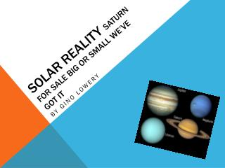 SOLAR REALITY  SATURN FOR SALE BIG OR  SMAlL  WE'VE GOT IT