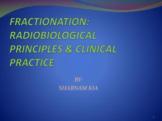 FRACTIONATION : RADIOBIOLOGICAL PRINCIPLES & CLINICAL PRACTICE