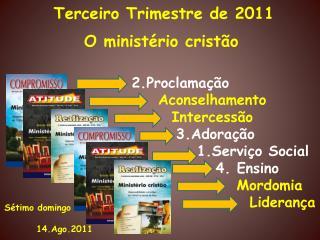 Terceiro Trimestre de 2011  O minist rio crist o      2.Proclama  o     Aconselhamento     Intercess o       3.Adora  o