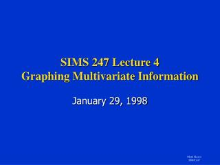 SIMS 247 Lecture 4 Graphing Multivariate Information