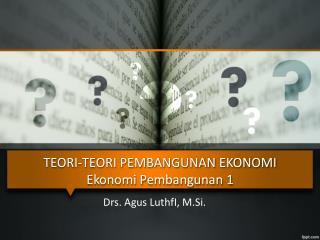 TEORI-TEORI PEMBANGUNAN EKONOMI Ekonomi  Pembangunan 1