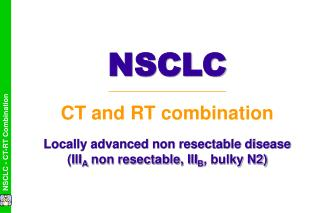 Locally advanced non resectable disease (III A  non resectable, III B , bulky N2)