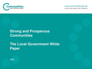 Strong and Prosperous Communities The Local Government White Paper