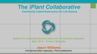 The  iPlant Collaborative  Community Cyberinfrastructure for Life  Science