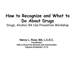 How to Recognize and What to Do About Drugs Drugs, Alcohol, RX Use Prevention Workshop