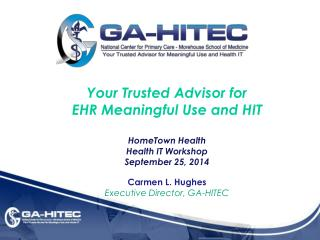 Your Trusted Advisor for  EHR Meaningful Use and  HIT HomeTown  Health  Health IT Workshop