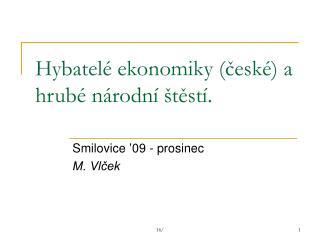 Hybatelé ekonomiky (české) a hrubé národní štěstí.