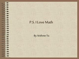 P.S. I Love Math