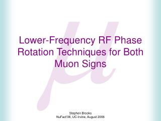 Lower-Frequency RF Phase Rotation Techniques for Both Muon Signs