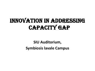 Innovation in addressing Capacity Gap SIU Auditorium,  Symbiosis  lavale  Campus