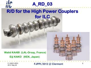 A_RD_03 R/D for the High Power Couplers for ILC