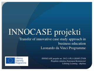 INNOCASE projekti Transfer of  innovative case study approach in  business  education