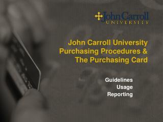 John Carroll University Purchasing Procedures &  The Purchasing Card