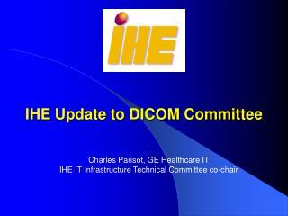 IHE Update to DICOM Committee