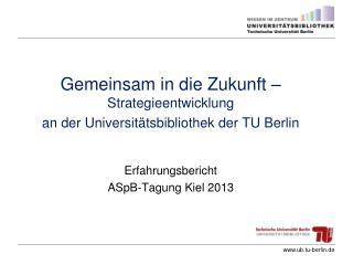 Gemeinsam in die Zukunft –  Strategieentwicklung a n der Universitätsbibliothek der TU Berlin