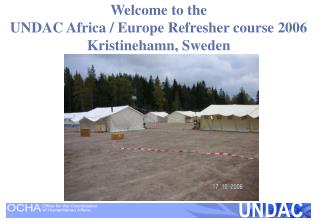 Welcome to the UNDAC Africa / Europe Refresher course 2006 Kristinehamn, Sweden