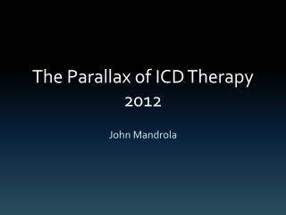 The Parallax of ICD Therapy 2012