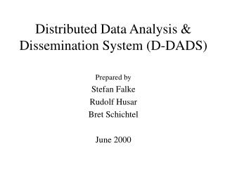 Distributed Data Analysis  Dissemination System D-DADS