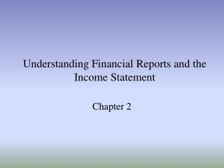 Understanding Financial Reports and the Income Statement