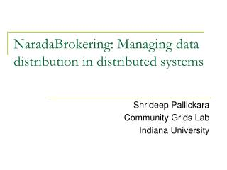 NaradaBrokering: Managing data distribution in distributed systems