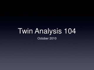 Twin Analysis 104