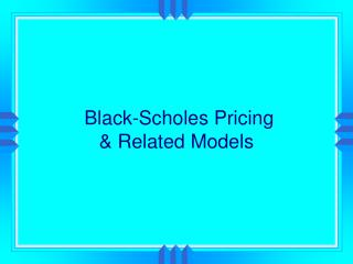 Black-Scholes Pricing  & Related Models