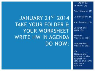 January 21 st  2014 Take your Folder & your Worksheet Write HW in Agenda Do Now: