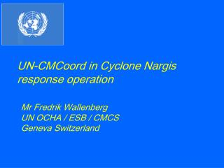 UN-CMCoord in Cyclone Nargis response operation