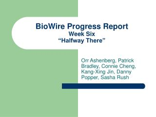"BioWire Progress Report Week Six ""Halfway There"""