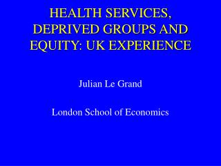 HEALTH SERVICES, DEPRIVED GROUPS AND EQUITY: UK EXPERIENCE