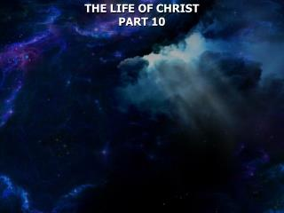 THE LIFE OF CHRIST PART 10