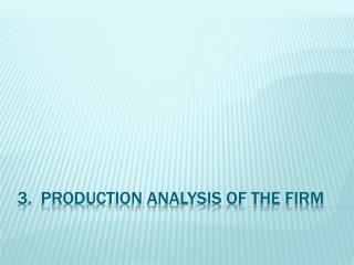 3.  Production analysis of the firm