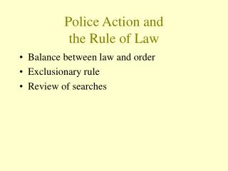 Police Action and  the Rule of Law
