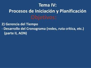 Tema IV: Procesos de Iniciación y Planificación